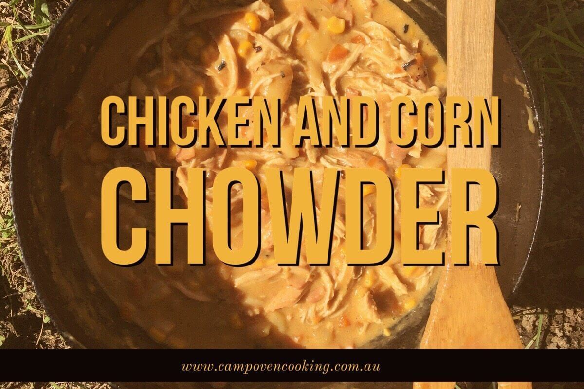 Chicken and Corn Chowder – Camp Oven Style!
