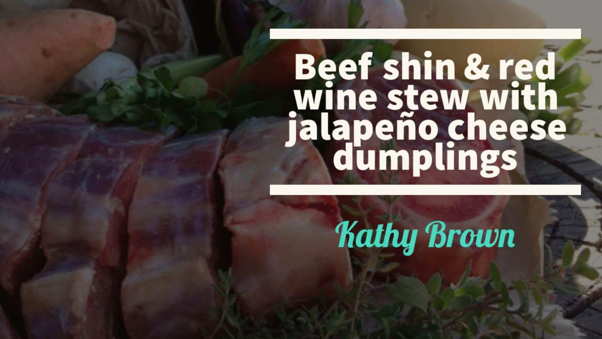 Beef Shin & Red Wine Stew with Jalapeño Cheese Dumplings