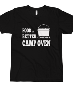 Food is Better Cooked In A Camp Oven Shirt